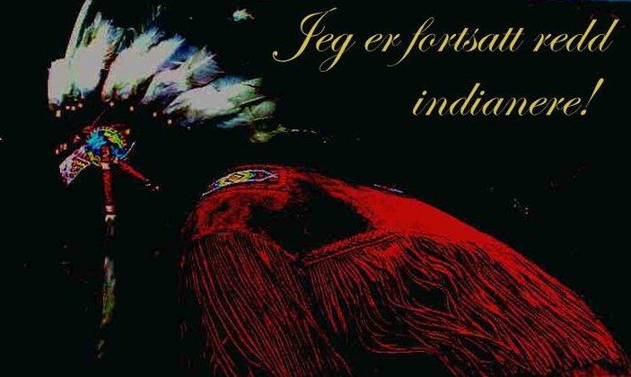 Jeg er fortsatt redd indianere.